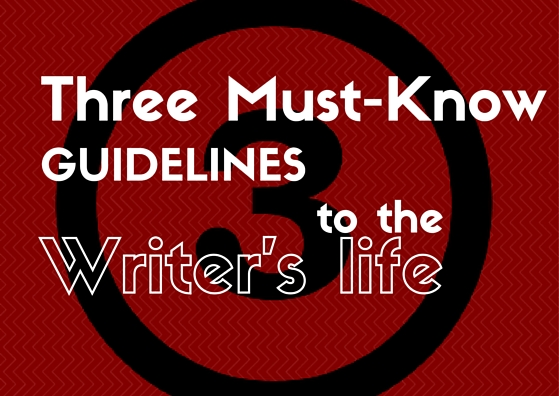Three Must-Know Guidelines to the Writer's Life